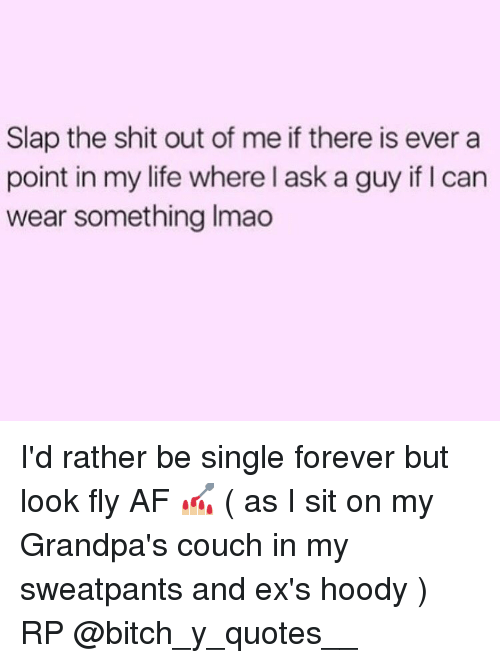 Slap The Shit Out Of Me If There Is Ever A Point In My Life Where L