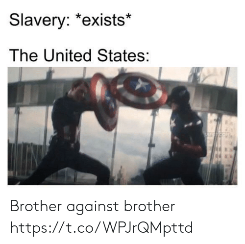 United, United States, and Brother: Slavery: *exists*  The United States:  ON Brother against brother https://t.co/WPJrQMpttd