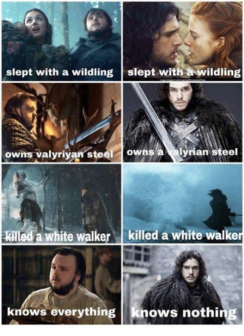 Game of Thrones, White, and Steel: slept with a wildling slept with a wildling  owns valyriyan stee owns yrian steel  illed a white walker killed a white walken  knows everything knows nothing