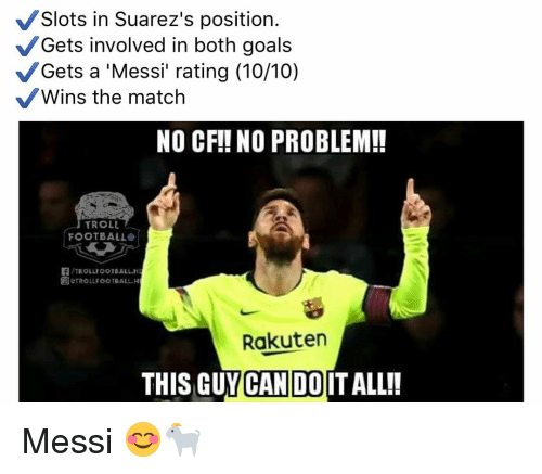Troll Football: Slots in Suarez's position.  Gets involved in both goals  Gets a 'Messi rating (10/10)  Wins the match  NO CFI! NO PROBLEM!!  TROLL  FOOTBALL  TROLLFOOTBALLH  &TROLLE OOTBALL.H  Rakuten  THIS GUY CAN DOIT ALL!! Messi 😊🐐