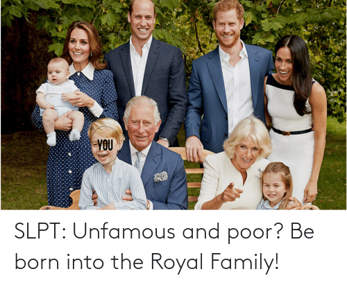 Royal family: SLPT: Unfamous and poor? Be born into the Royal Family!