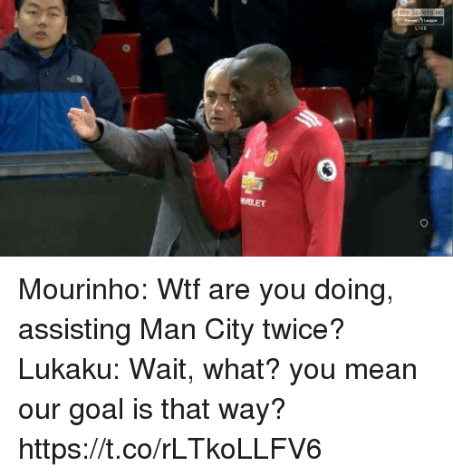 Memes, Sports, and Wtf: sly sports Ho  LIVE  FROLET Mourinho: Wtf are you doing, assisting Man City twice?  Lukaku: Wait, what? you mean our goal is that way? https://t.co/rLTkoLLFV6