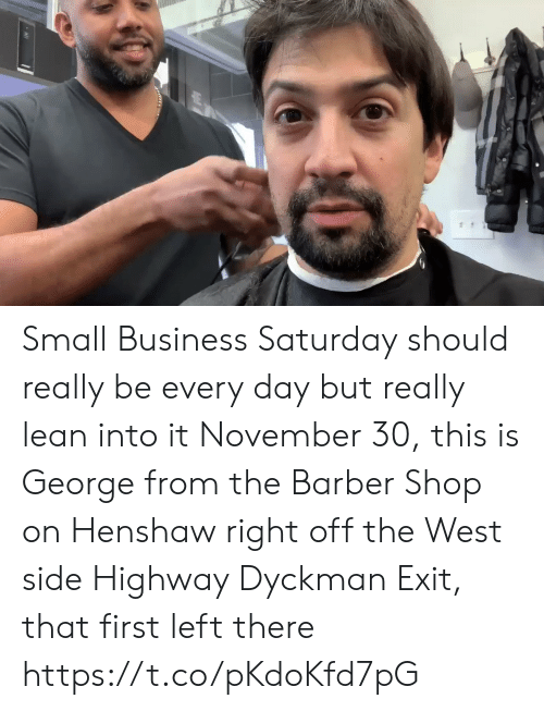 saturday: Small Business Saturday should really be every day but really lean into it November 30, this is George from the Barber Shop on Henshaw right off the West side Highway  Dyckman Exit, that first left there https://t.co/pKdoKfd7pG