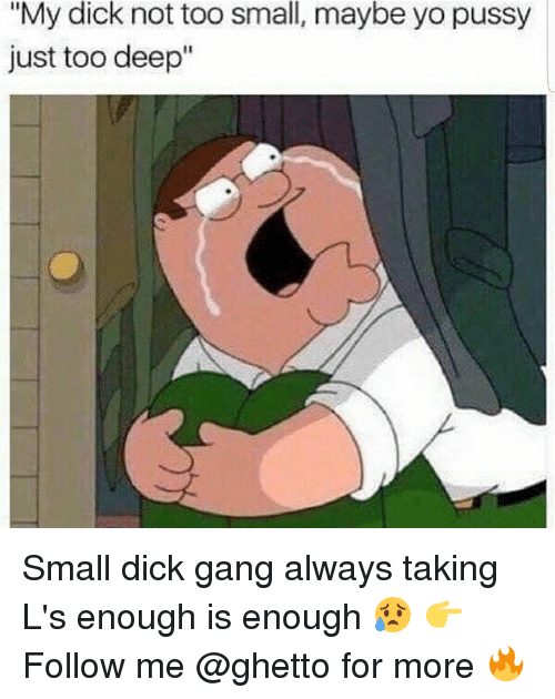 """Taking Ls: small,  """"My dick not too  just too deep  maybe yo pussy Small dick gang always taking L's enough is enough 😥 👉Follow me @ghetto for more 🔥"""
