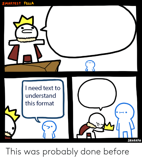 Fella: SMARTEST FELLA  I need text to  understand  this format  SRGRAFO This was probably done before