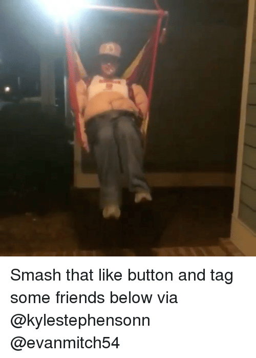 Drunk, Smashing, and Button: Smash that like button and tag some friends below via @kylestephensonn @evanmitch54
