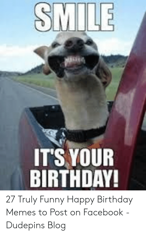 Birthday Facebook And Funny SMILE ITS YOUR BIRTHDAY 27 Truly Happy