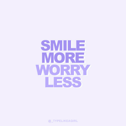Smile, More, and Smile More: SMILE  MORE  WORRY  LESS  @TYPELIKEAGIRL