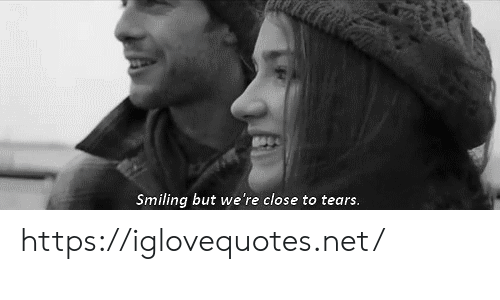 Net, Tears, and Href: Smiling but we're close to tears. https://iglovequotes.net/