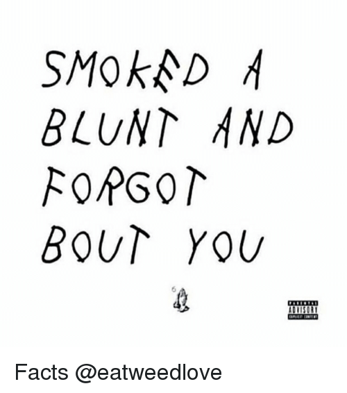 Facts, Memes, and 🤖: SMok D  BLUNT AND  FOPGO  BOUT YOU Facts @eatweedlove