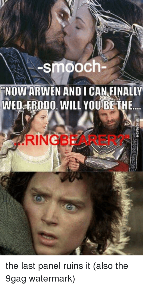 """9Gag Watermark: smooch-  NOW ARWEN AND ICAN.FINALLY  WED FROD0, WILL YOU BETHE  RINGBEARER?"""""""