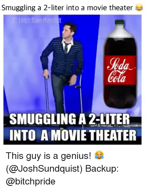 Literately: Smuggling a 2-liter into a movie theater  lila  SMUGGLING A 2-LITER  INTO A MOVIE THEATER This guy is a genius! 😂 (@JoshSundquist) Backup: @bitchpride