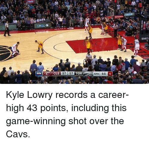 Cavs, Kyle Lowry, and Sports: SN  CLE  TOR  4TH 9.5  BM Kyle Lowry records a career-high 43 points, including this game-winning shot over the Cavs.