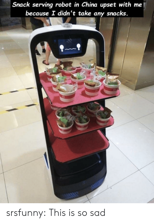 Tumblr, China, and Blog: Snack serving robot in China upset with me  because I didn't take any snacks. srsfunny:  This is so sad