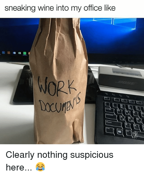 wines: sneaking wine into my office like  WORK Clearly nothing suspicious here... 😂