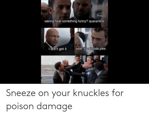poison: Sneeze on your knuckles for poison damage