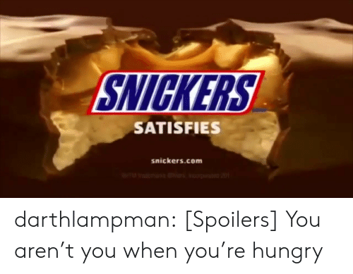 Hungry, Tumblr, and Blog: SNICKERS  SATISFIES  snickers.com darthlampman:  [Spoilers] You aren't you when you're hungry