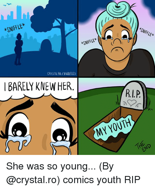 Memes, Youth, and Comics: *SNIFFLE  SNIFFLE*  *SNIFFLE  CRYSTAL RO/BUZLFEED  BARELY KNEW HER  R.P  MY YOUTH She was so young... (By @crystal.ro) comics youth RIP