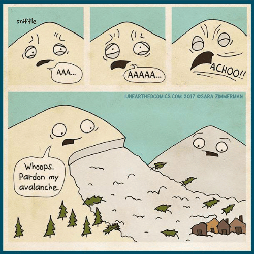 avalanche: sniffle  Whoops.  Pardon my  avalanche  ACHOO!!  UNEARTHEDCOMICS, COM 2017 OSARA ZIMMERMAN