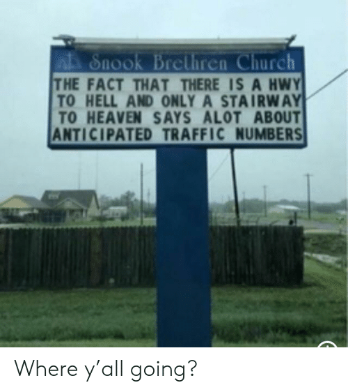 Church, Heaven, and Stairway to Heaven: Snook Brcliren Church  THE FACT THAT THERE IS A HWY  TO HELL AND ONLY A STAIRWAY  TO HEAVEN SAYS ALOT ABOUT  ANTICIPATED TRAFFIC NUMBERS  on Where y'all going?