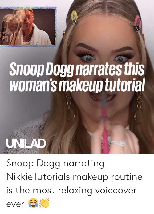 snoop dogg: snoop Dogg narrates this  Womans makeup tutoria  UNILAD Snoop Dogg narrating NikkieTutorials makeup routine is the most relaxing voiceover ever 😂👏