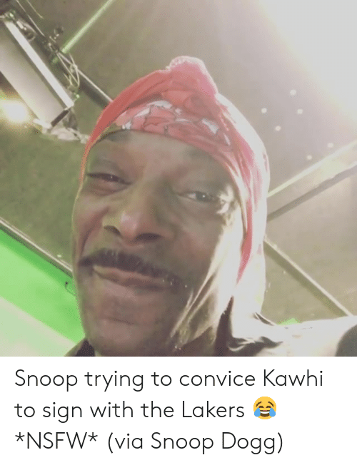 Los Angeles Lakers, Nsfw, and Snoop: Snoop trying to convice Kawhi to sign with the Lakers 😂 *NSFW*  (via Snoop Dogg)