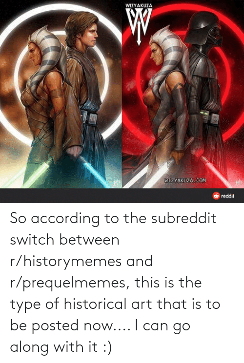 type: So according to the subreddit switch between r/historymemes and r/prequelmemes, this is the type of historical art that is to be posted now.... I can go along with it :)