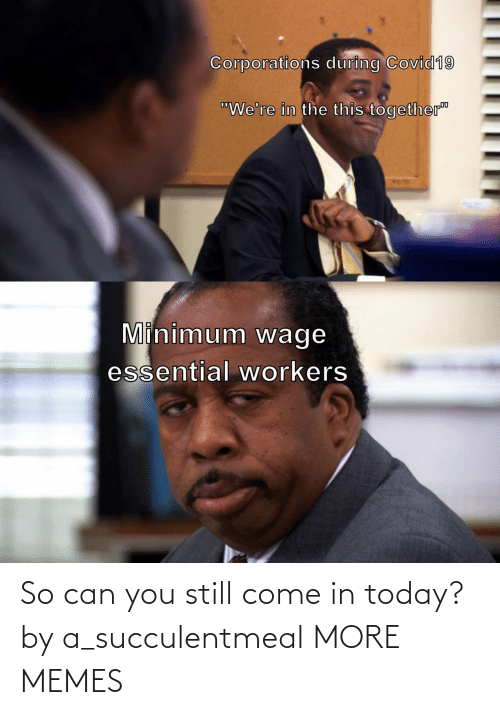 come: So can you still come in today? by a_succulentmeal MORE MEMES