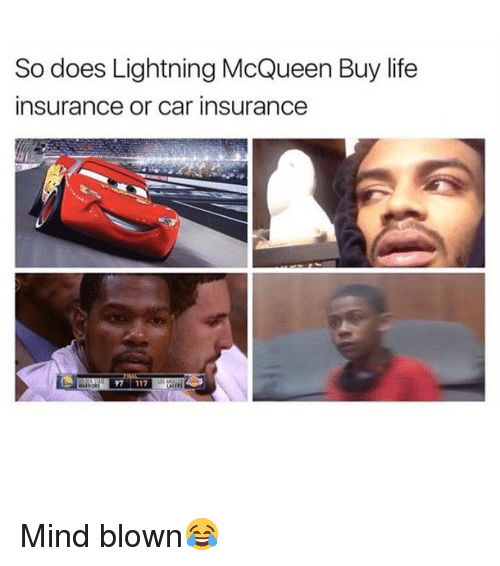 Life, Memes, and Life Insurance: So does Lightning McQueen Buy life  insurance or car insurance  97 11 Mind blown😂