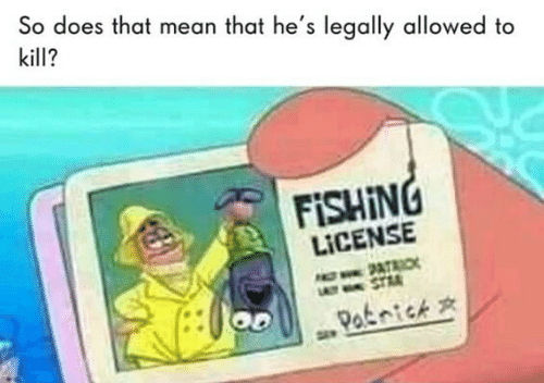 Fishing: So does that mean that he's legally allowed to  kill?  FISHING  LICENSE  O2ATRI  LAT STR  Paknick