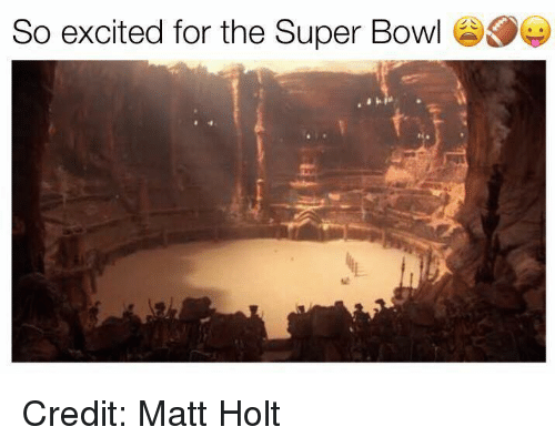 Youngling, Matte, and So Excited: So excited for the Super Bowl Credit: Matt Holt