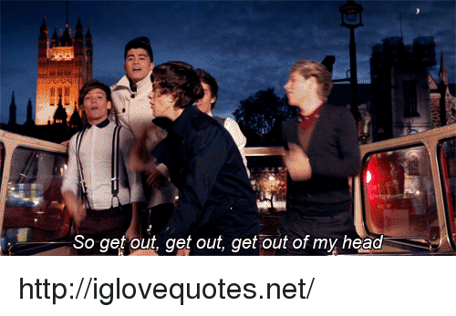 Head, Http, and Net: So get out, get out, get 'out of my head http://iglovequotes.net/