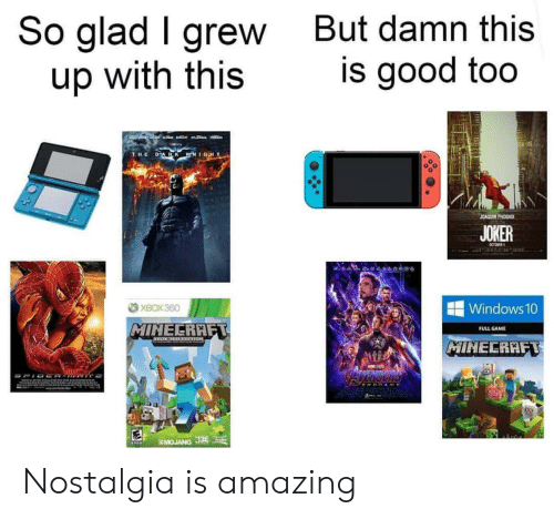 Grew: So glad I grew  up with this  But damn this  is good too  LACEB  a  DARK KNIGHT  THE  JOAQUIN PHOENIX  JOKER  CCTORER  XBOX 360  Windows 10  MINECRAFT  FULL GAME  MIHECRAFT  AWE  SMOJANG J Nostalgia is amazing