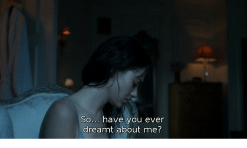 You, Ever, and Dreamt: So... have you ever  dreamt about me?