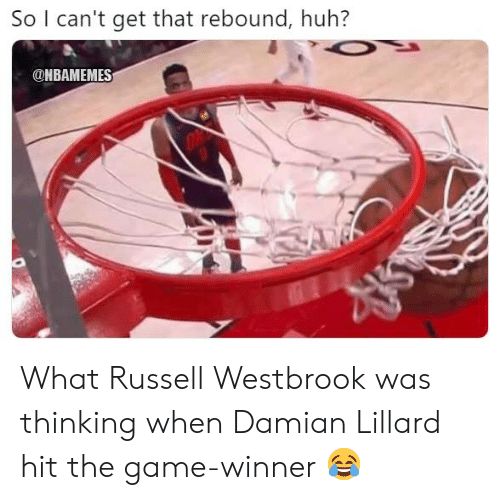 Huh, Nba, and Russell Westbrook: So I can't get that rebound, huh?  ONBAMEMES What Russell Westbrook was thinking when Damian Lillard hit the game-winner 😂