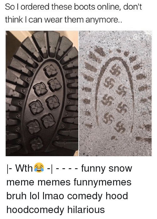 Lol, Memes, and Boots: So I ordered these boots online, don't  think can wear them anymore.. |- Wth😂 -| - - - - funny snow meme memes funnymemes bruh lol lmao comedy hood hoodcomedy hilarious