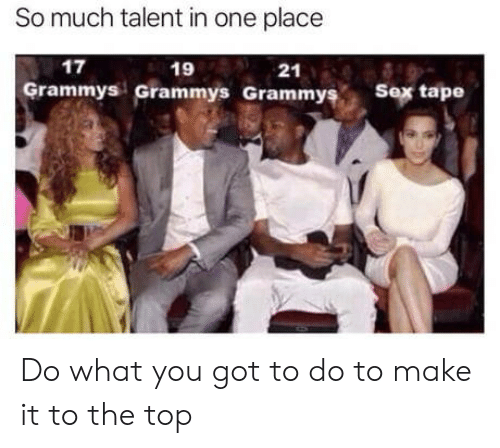 Grammys: So much talent in one place  17  19  21  Grammys Grammys Grammys Ser tape Do what you got to do to make it to the top