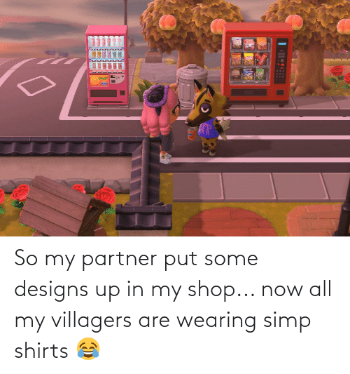 Partner: So my partner put some designs up in my shop... now all my villagers are wearing simp shirts 😂