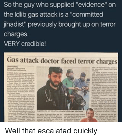 "Doctor, Memes, and 🤖: So the guy who supplied ""evidence"" on  the ldlib gas attack is a ""committed  jihadist"" previously brought up on terror  charges.  VERY credible!  Gas attack doctor faced terror charges Well that escalated quickly"