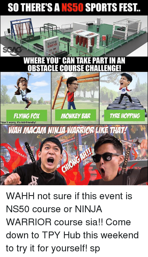 tyre: SO THERE'S ANS50 SPORTS FEST.  WHERE YOU* CAN TAKE PART IN AN  OBSTACLE COURSE CHALLENGE!  FLYING FOX  MONKEY BAR  TYRE HOPPING  don't worry, it's kid-friendly!  WAH MACAM NINA ARRIOR LIKE THAT! WAHH not sure if this event <link in bio> is NS50 course or NINJA WARRIOR course sia!! Come down to TPY Hub this weekend to try it for yourself! sp