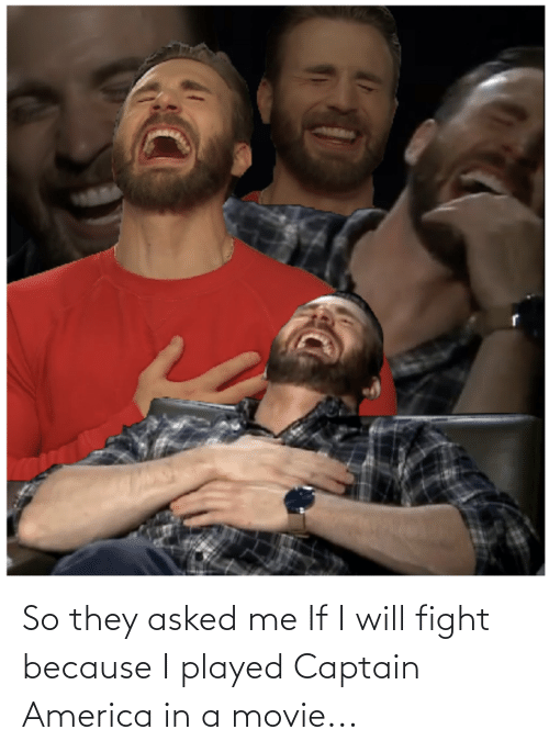 Will Fight: So they asked me If I will fight because I played Captain America in a movie...