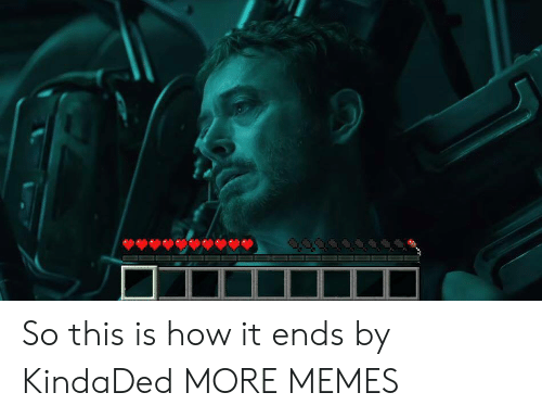 This Is How It Ends: So this is how it ends by KindaDed MORE MEMES