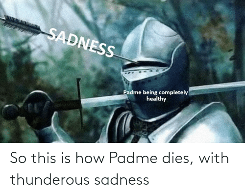 Dies: So this is how Padme dies, with thunderous sadness