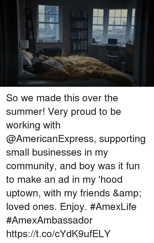 Community, Friends, and Memes: So we made this over the summer! Very proud to be working with @AmericanExpress, supporting small businesses in my community, and boy was it fun to make an ad in my 'hood uptown, with my friends & loved ones. Enjoy. #AmexLife #AmexAmbassador https://t.co/cYdK9ufELY