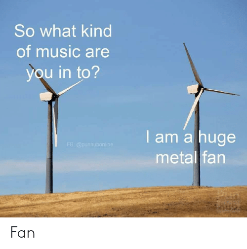 Music, Metal, and Hub: So what kind  of music are  you in to?  I am a huge  FB @punhubonline  metal fan  hub Fan