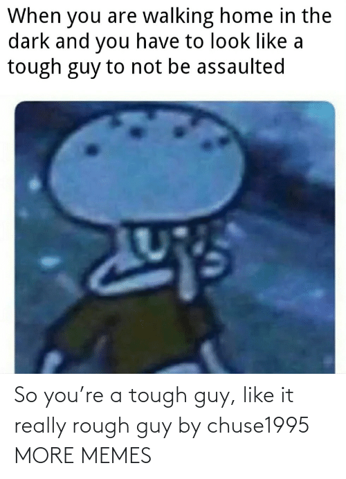 Tough: So you're a tough guy, like it really rough guy by chuse1995 MORE MEMES