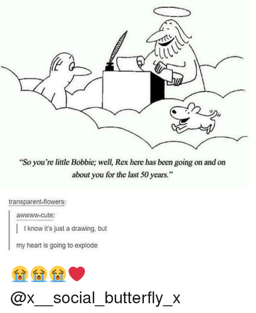 """Awwww Cute: """"So you're little Bobbie; well, Rex here has been going on and on  about you for the last 50 years.""""  transparent-flowers:  awwww-cute:  I know it's just a drawing, but  my heart is going to explode 😭😭😭❤ @x__social_butterfly_x"""