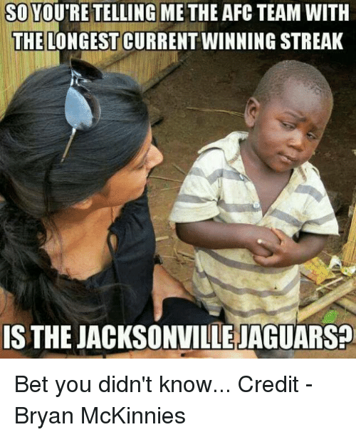 Nfl, Credited, and Jacksonville Jaguars: SO YOUTRE TELLING METHE AFC TEAM WITH  THE LONGEST CURRENTWINNING STREAK  IS THE JACKSONVILLE JAGUARS? Bet you didn't know...  Credit - Bryan McKinnies