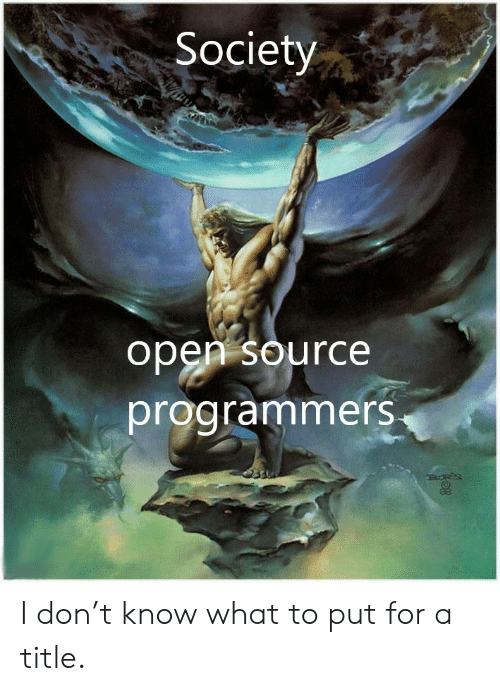 open source: Society  open source  programmers I don't know what to put for a title.