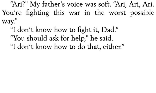 "Dad, The Worst, and Help: soft. ""Ari, Ari, Ari  ""Ari?"" My father's voice  